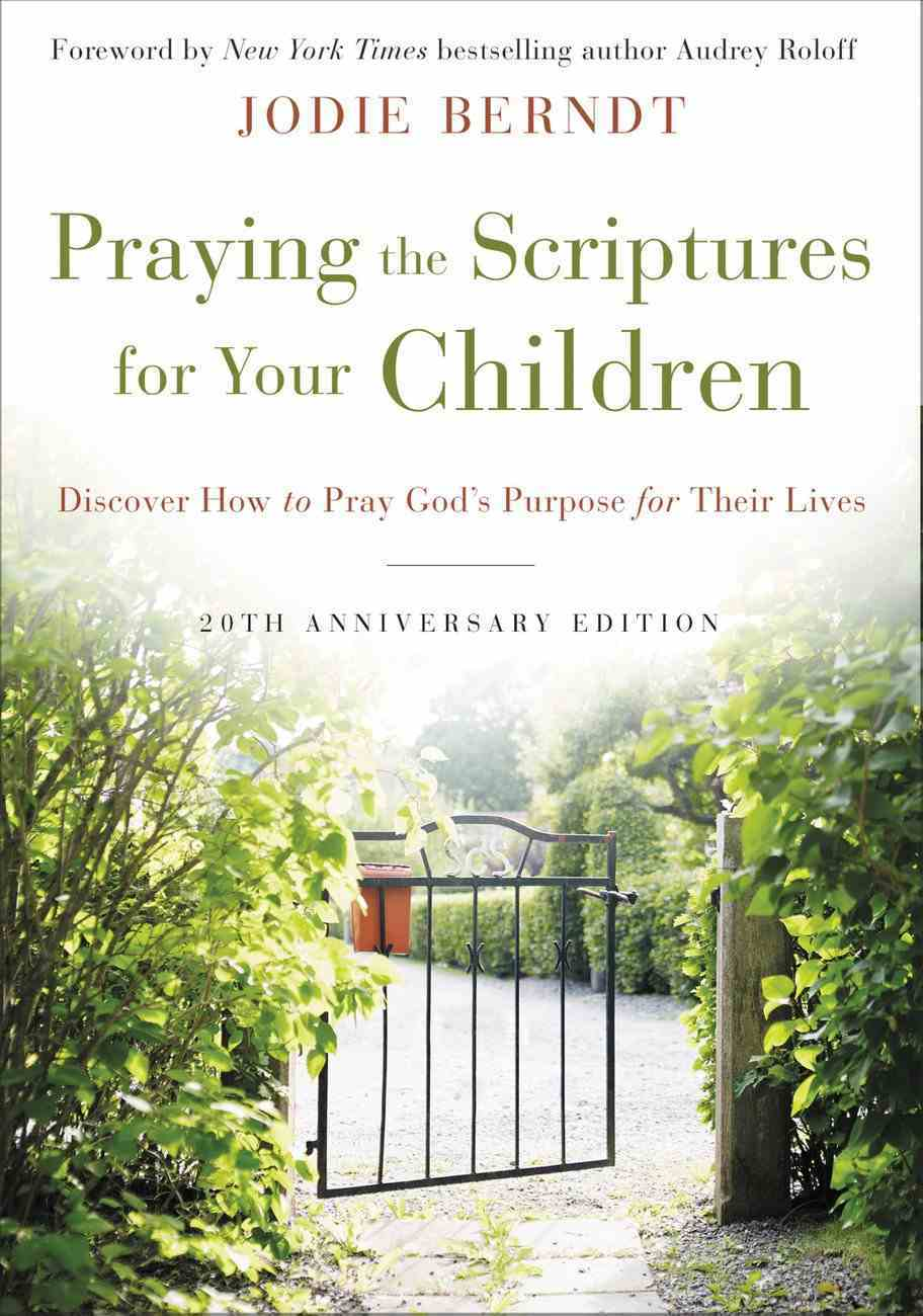 Praying the Scriptures For Your Children: Discover How to Pray God's Purpose For Their Lives (20th Anniversary Edition) Hardback