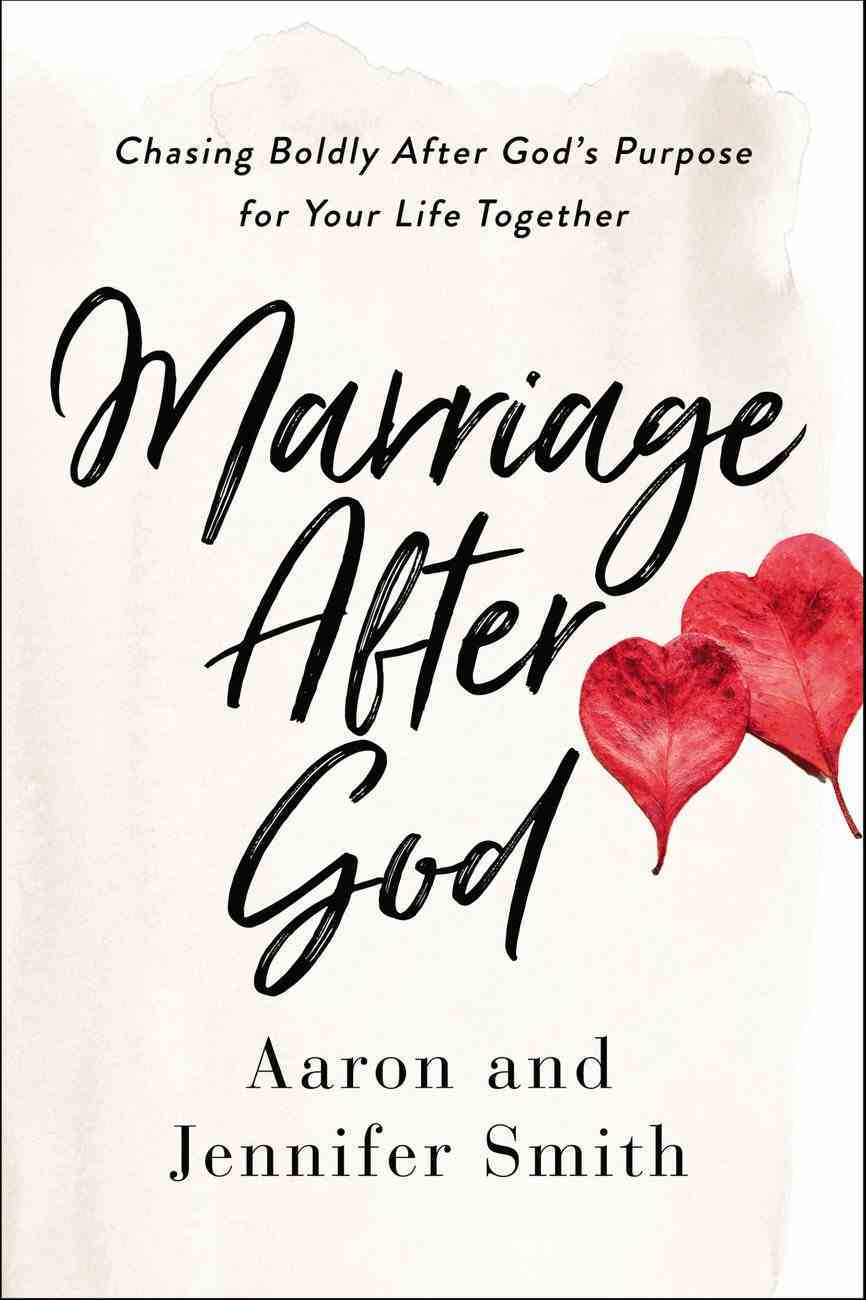Marriage After God: Chasing Boldly After God's Purpose For Your Life Together Paperback