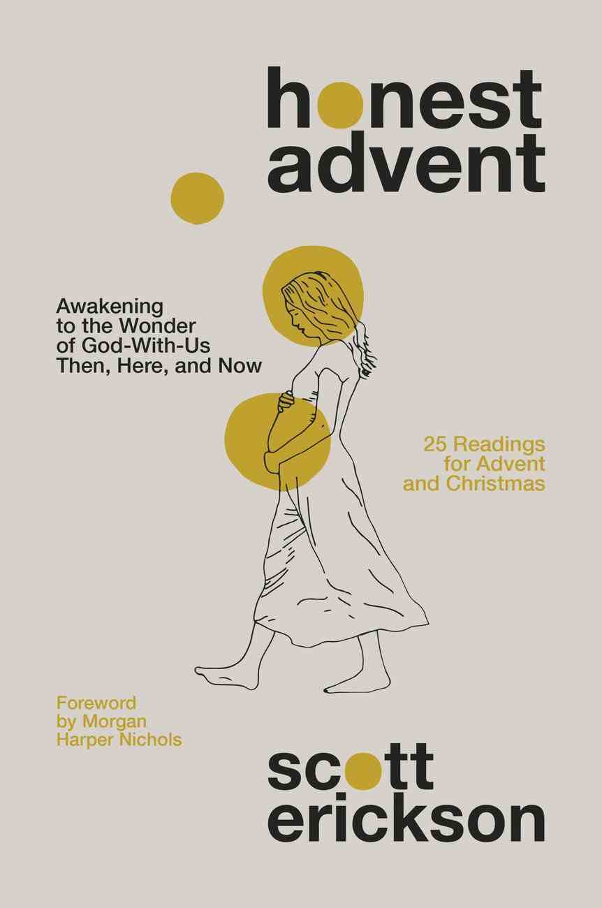 Honest Advent: Awakening to the Wonder of God-With-Us Then, Here, and Now Paperback