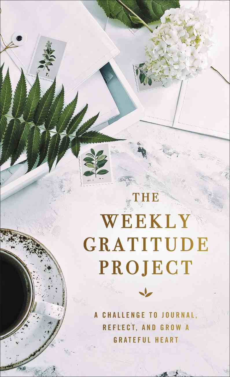 The Weekly Gratitude Project: A Challenge to Journal, Reflect, and Grow a Greatful Heart Hardback