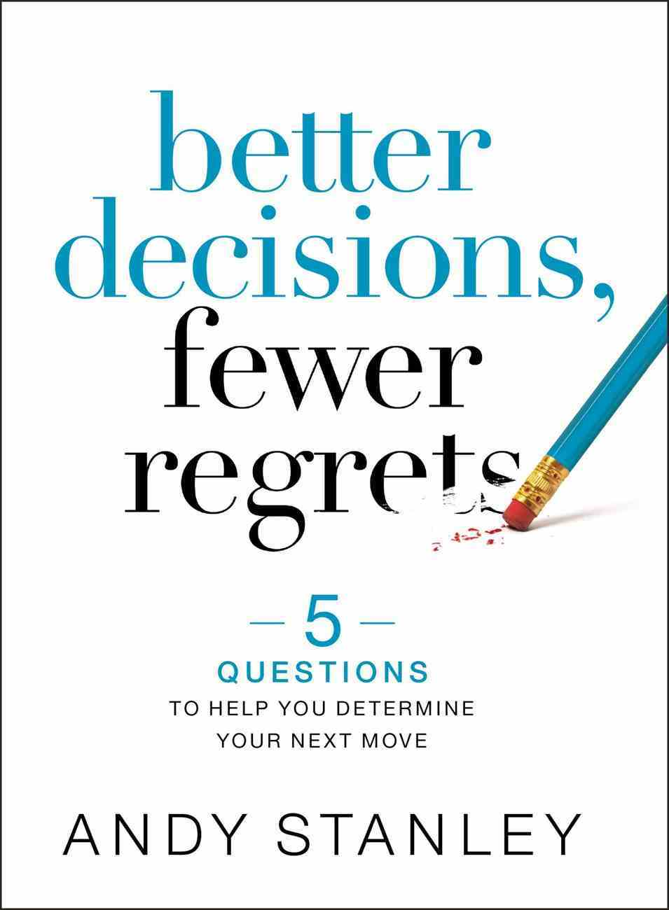 Better Decisions, Fewer Regrets: 5 Questions to Help You Determine Your Next Move Hardback