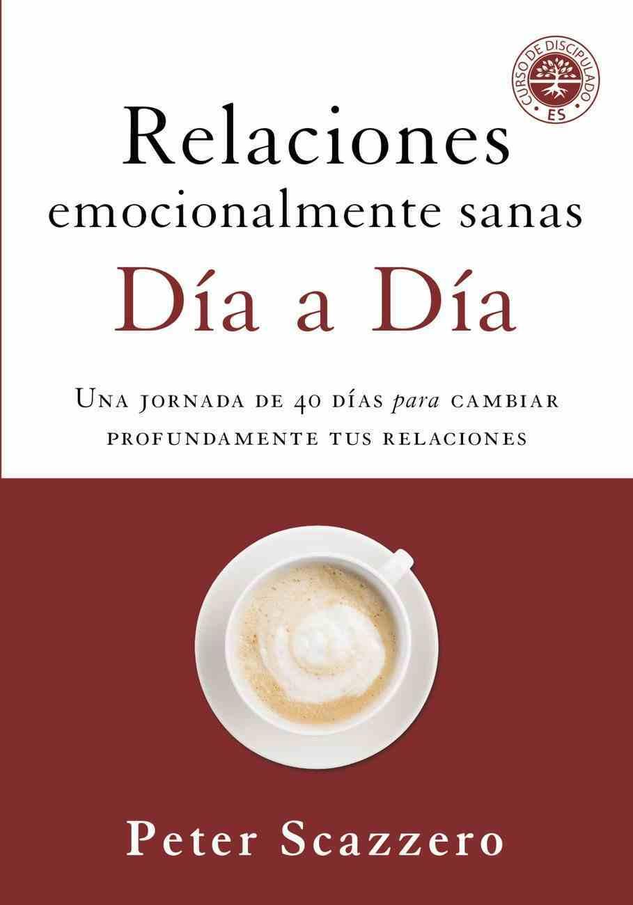 Relaciones Emocionalmente Sanas Dia a Dia: Una Jornada De 40 Dias Para Cambiar Profundamente Tus Relaciones Paperback