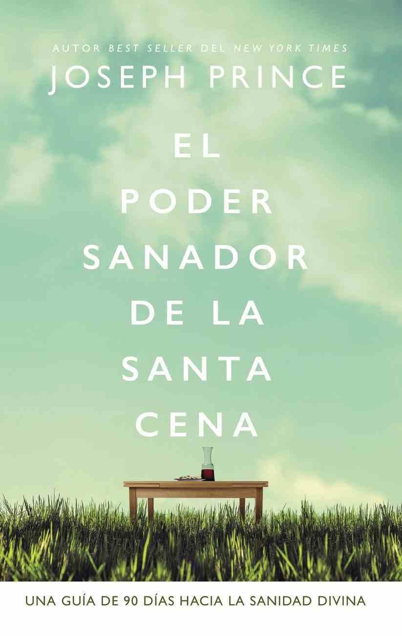 Poder Sanador De La Santa Cena, El: Una Guia De 90 Das Hacia La Sanidad Divina (The Healing Power Of The Holy Communion) Paperback