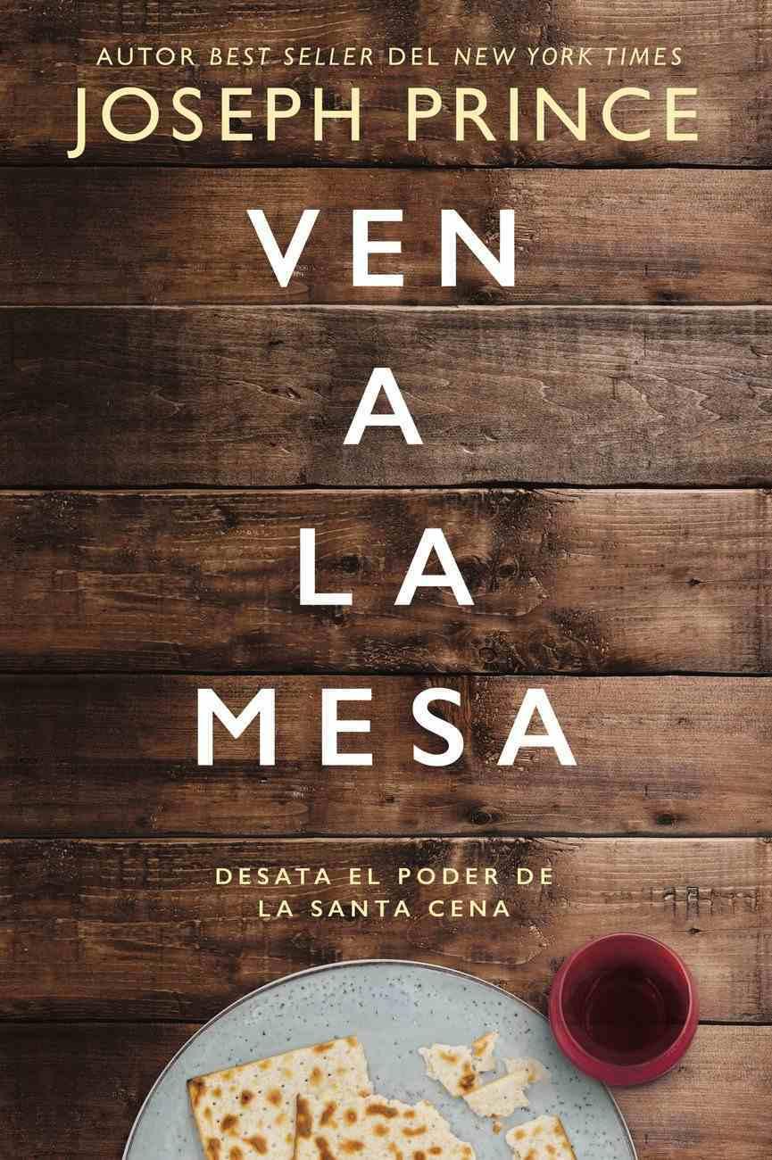 Ven a La Mesa: Desata El Poder De La Santa Cena (Come To The Table) Paperback