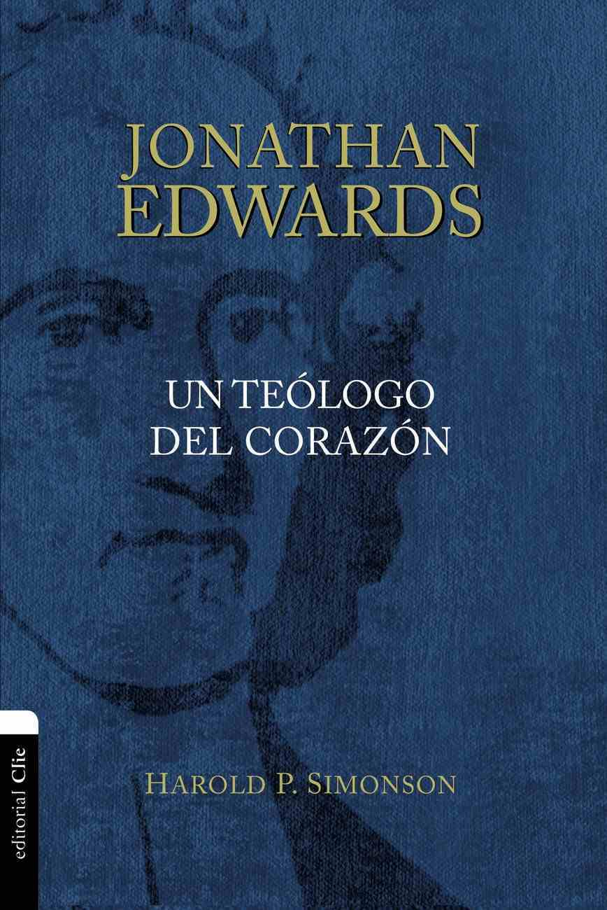 Jonathan Edwards, Un Teologo Del Corazon Paperback