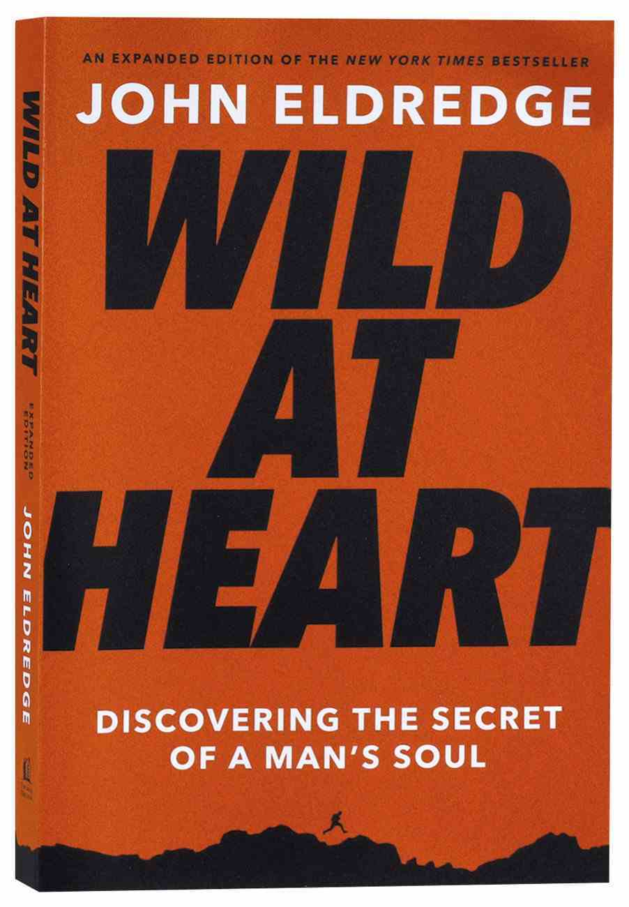 Wild At Heart: Discovering the Secret of a Man's Soul (Expanded Edition) Paperback