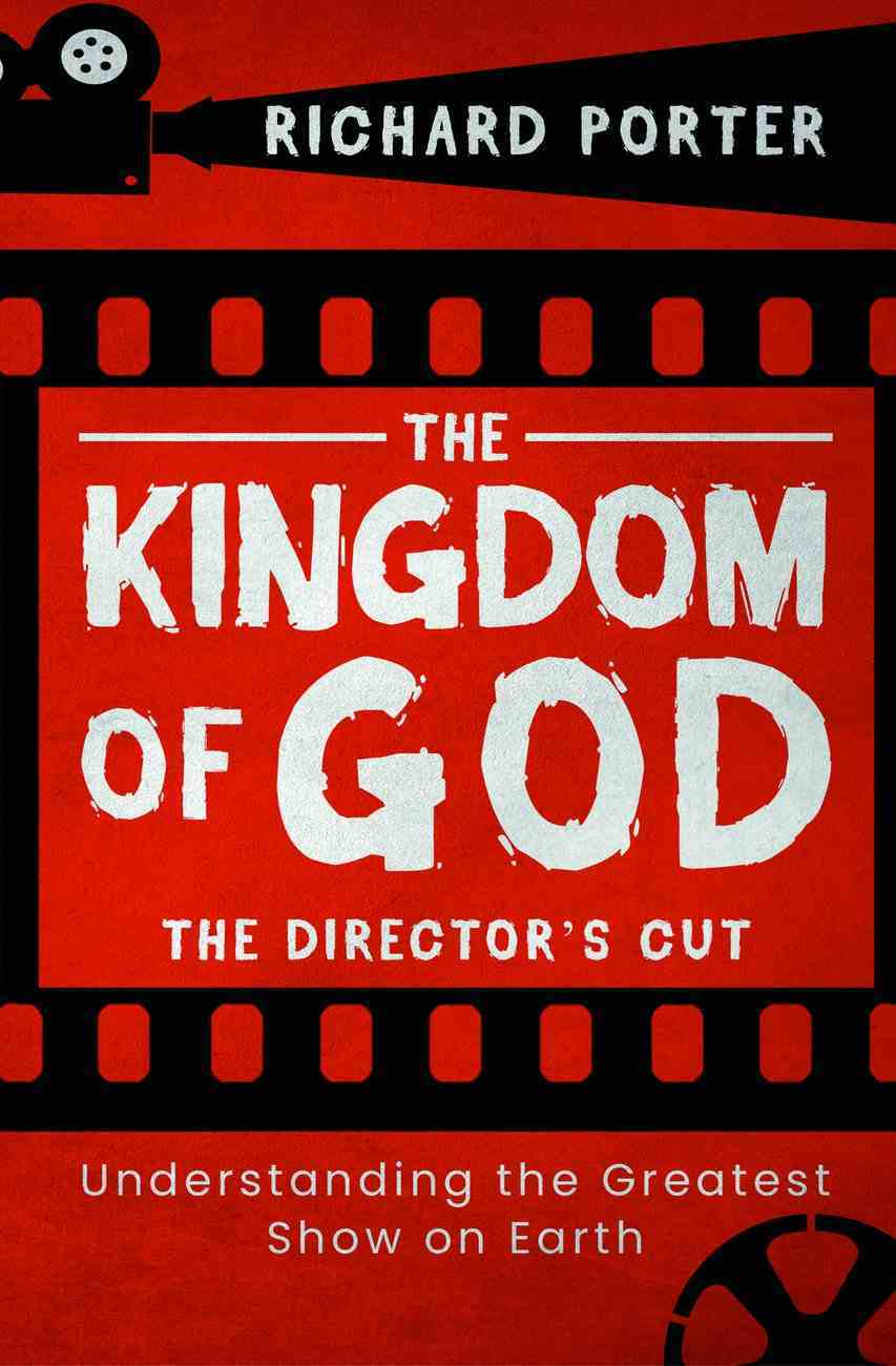 The Kingdom of God: Understanding the Greatest Show on Earth (The Director's Cut) Paperback