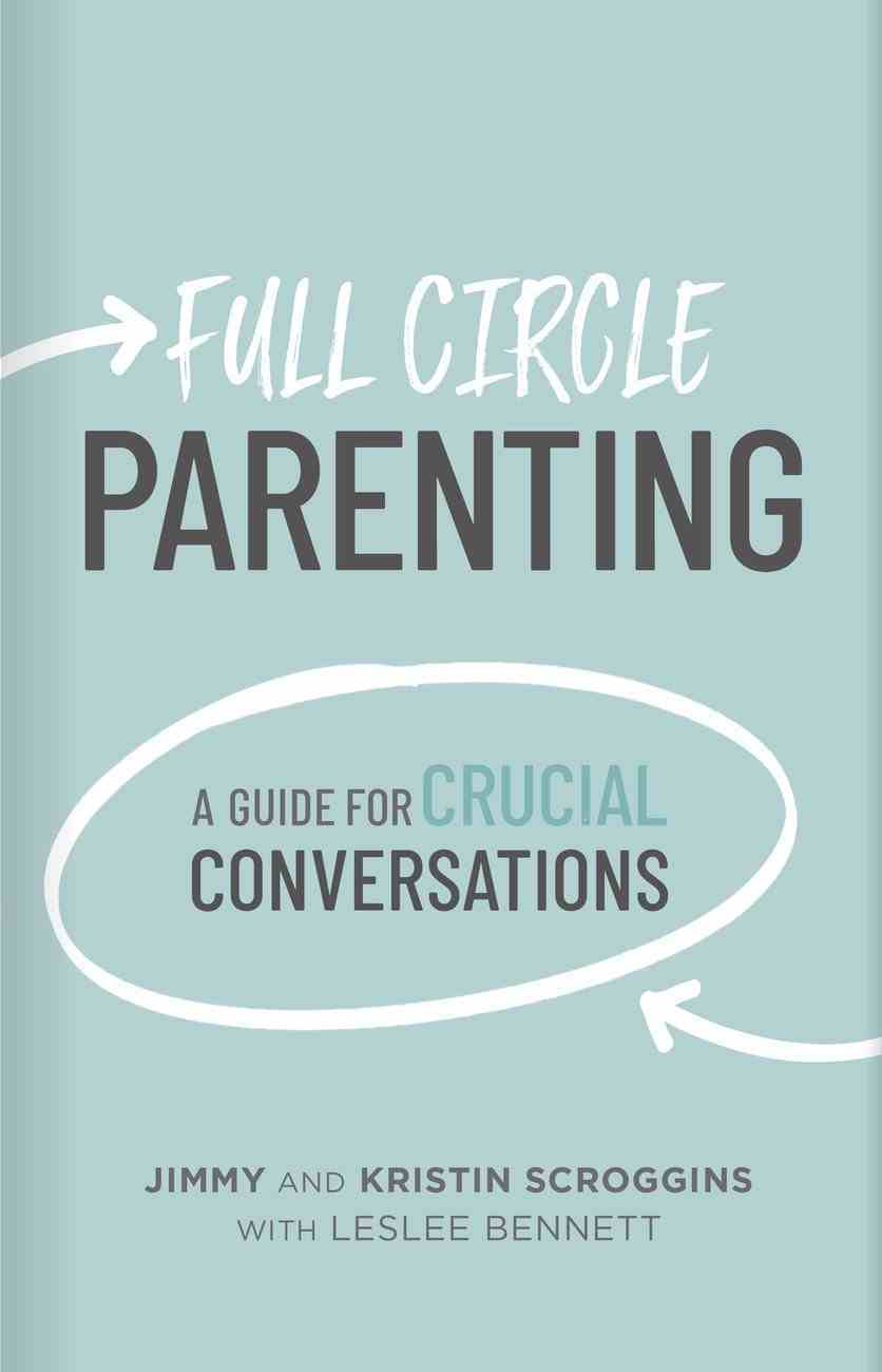 Full Circle Parenting: A Guide For Crucial Conversations Hardback