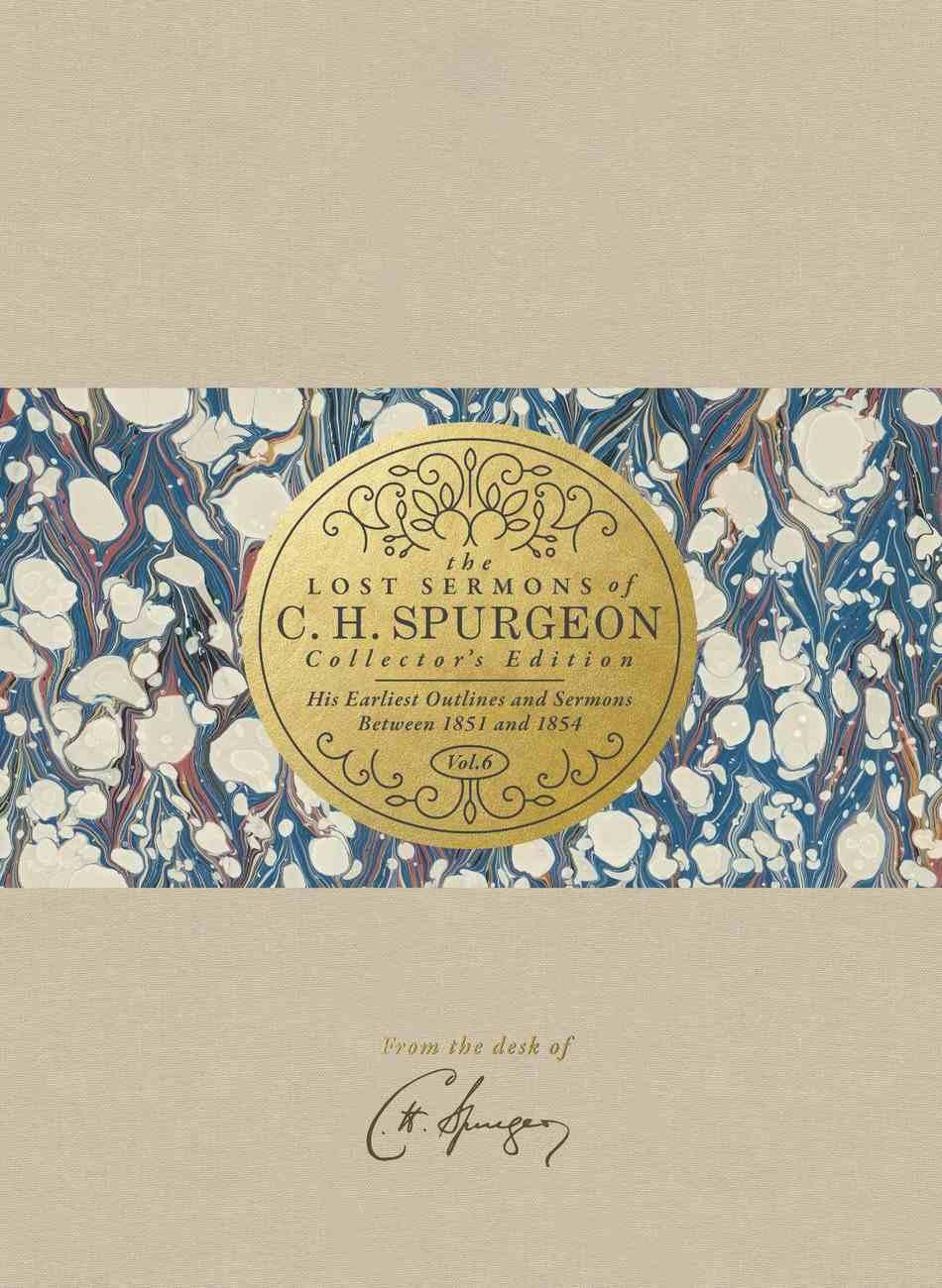 The Lost Sermons of C. H. Spurgeon: His Earliest Outlines and Sermons Between 1851 and 1854 (#06 in Lost Sermons Of C H Spurgeon Collectors Ed. Series) Hardback