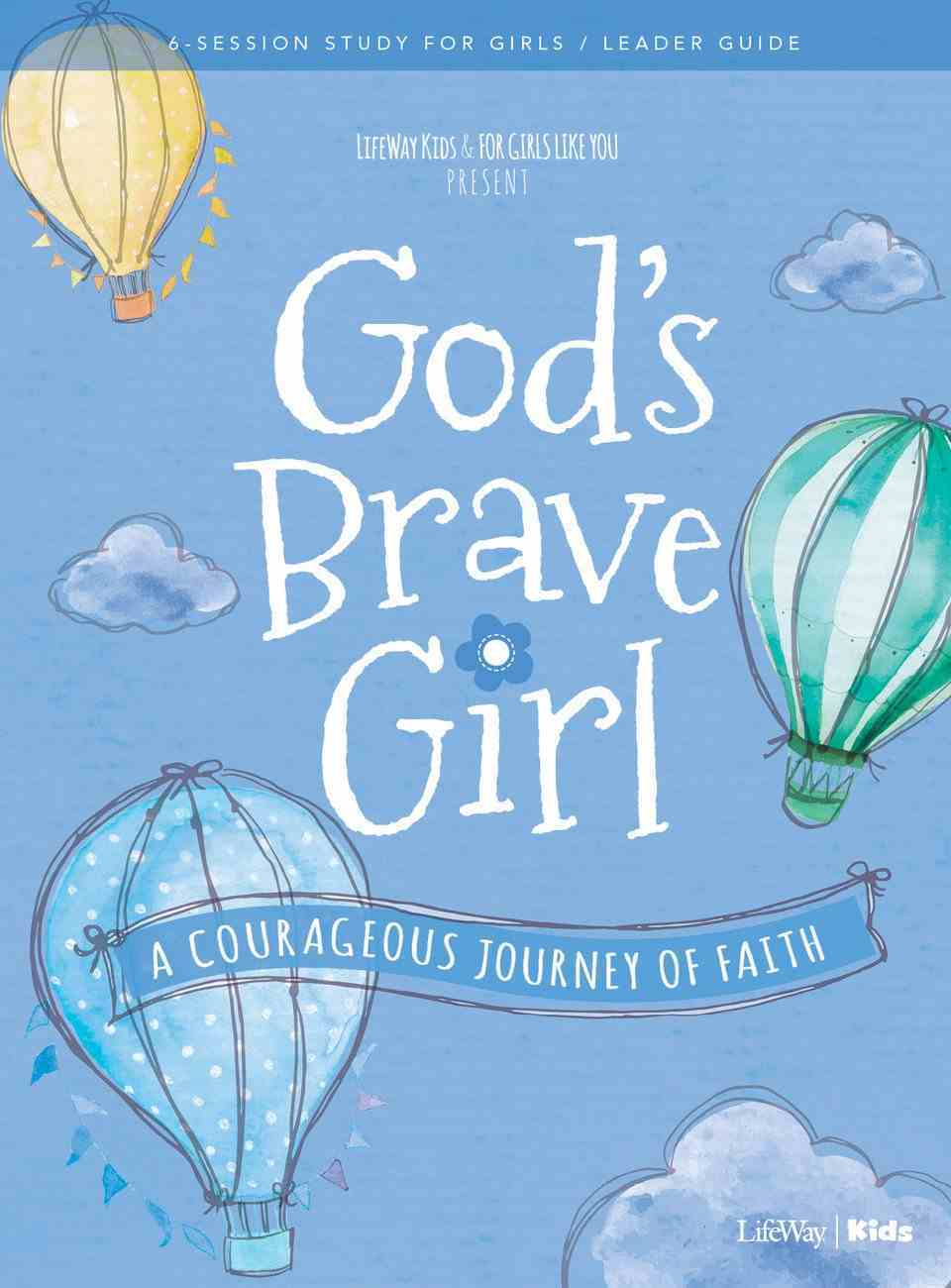 God's Brave Girl : A Courageous Journey of Faith (A 6 Week Study) (Leader Guide) (For Girls Like You Series) Paperback