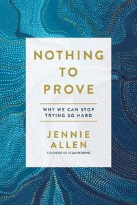 Product: Nothing To Prove: Why We Can Stop Trying So Hard Image
