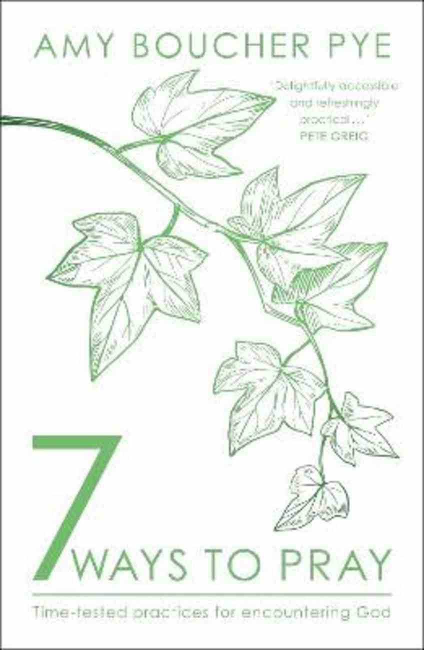 7 Ways to Pray: Time-Tested Practices For Encountering God Paperback