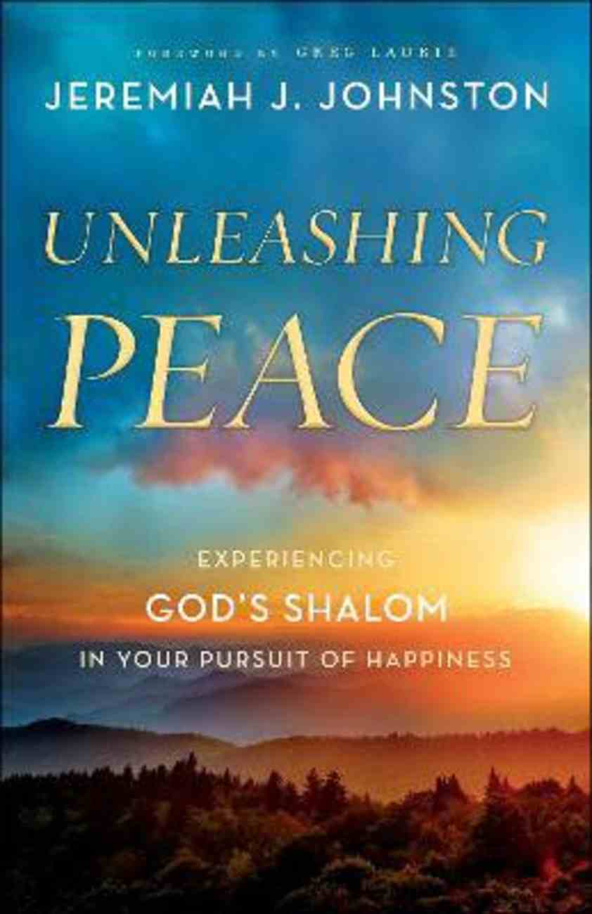 Unleashing Peace: Experiencing God's Shalom in Your Pursuit of Happiness Paperback
