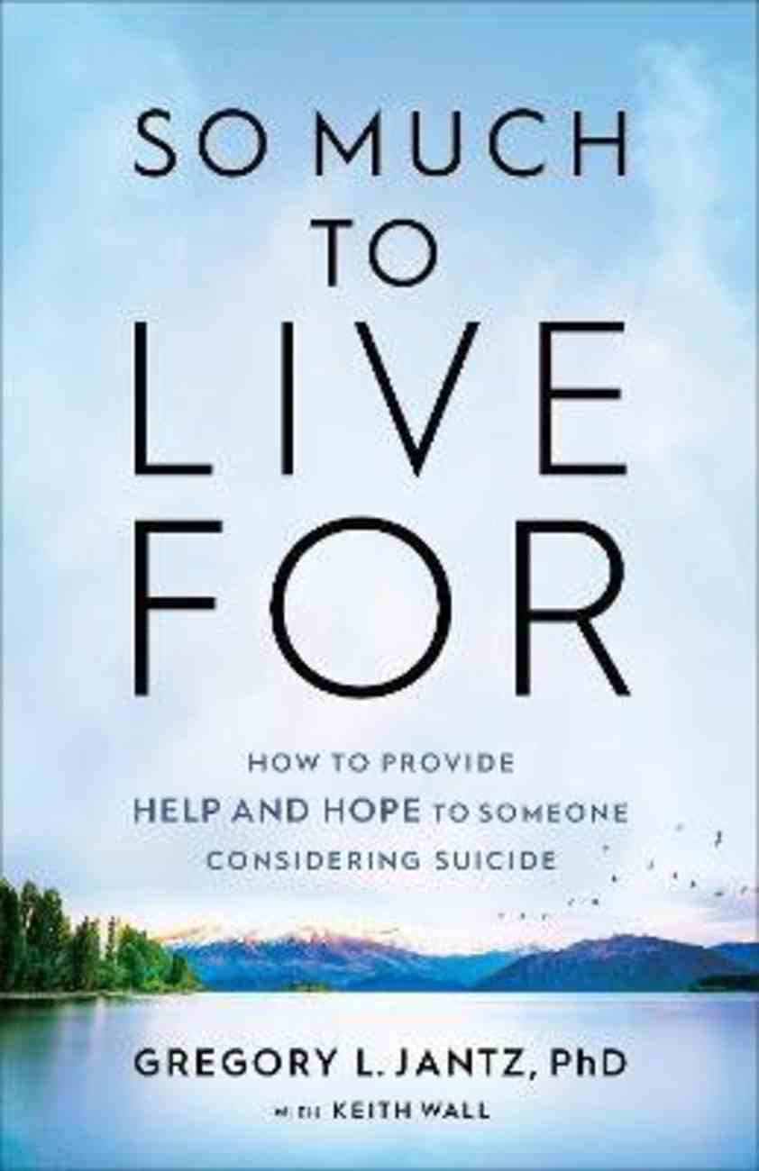 So Much to Live For: How to Provide Help and Hope to Someone Considering Suicide Paperback