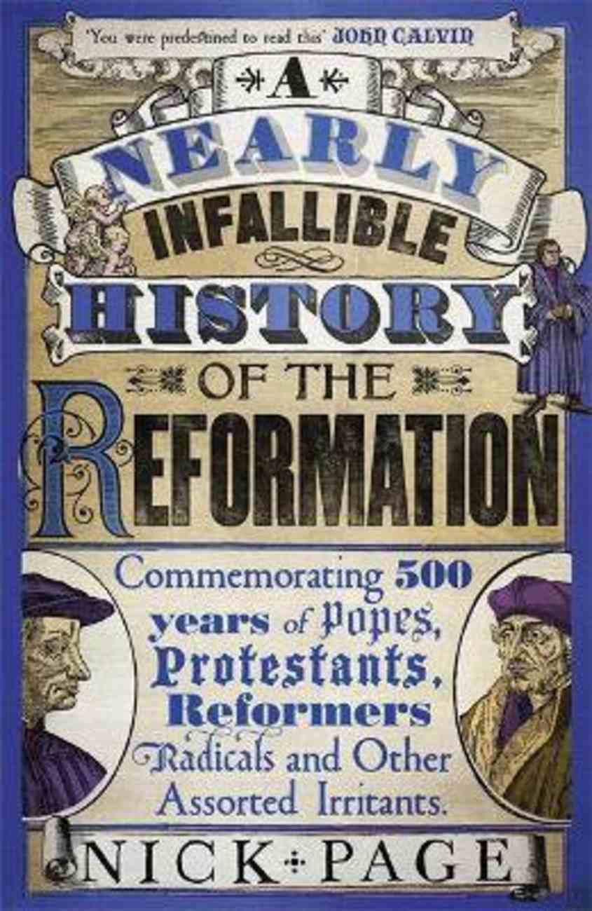 A Nearly Infallible History of the Reformation: Commemorating 500 Years of Popes, Protestants, Reformers, Radicals and Other Assorted Irritants Paperback