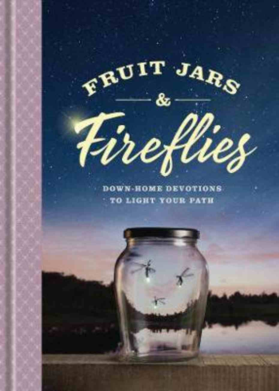 Fruit Jars and Fireflies: Down-Home Devotions to Light Your Path Hardback
