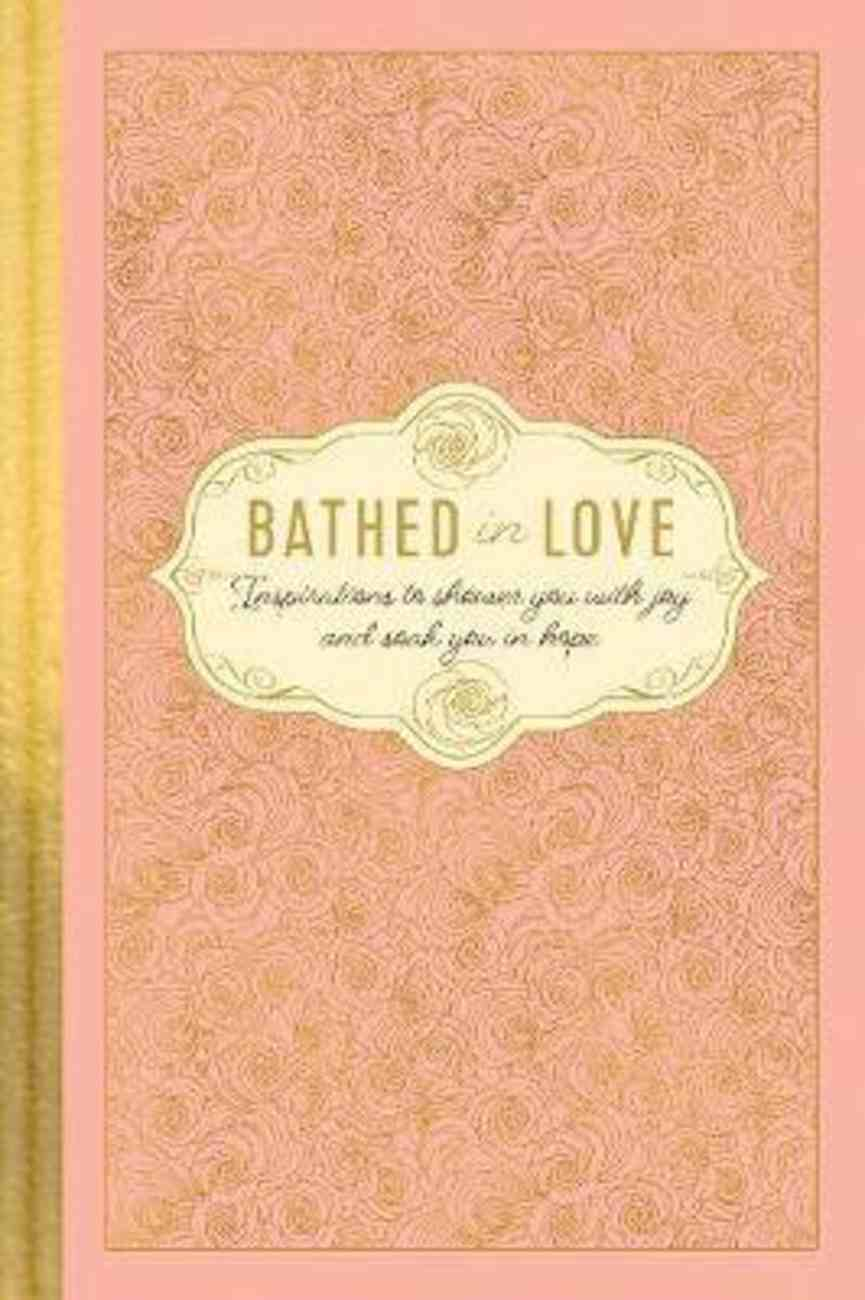 Bathed in Love: Inspirations to Shower You With Joy and Soak You in Hope Hardback