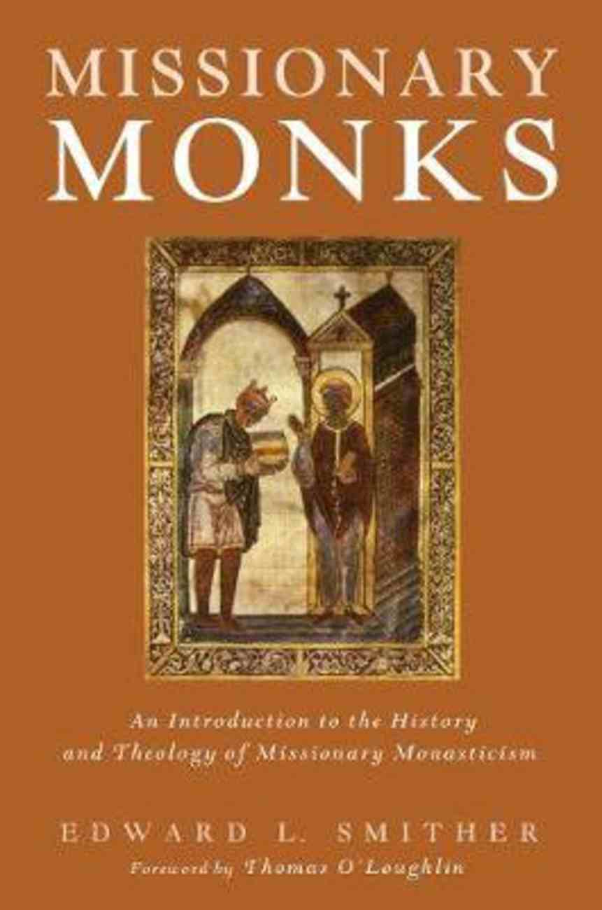 Missionary Monks: An Introduction to the History and Theology of Missionary Monasticism Paperback