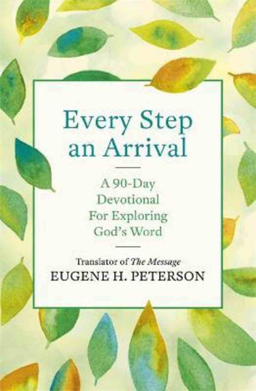 Every Step An Arrival: A 90-Day Devotional For Exploring God's Word Paperback