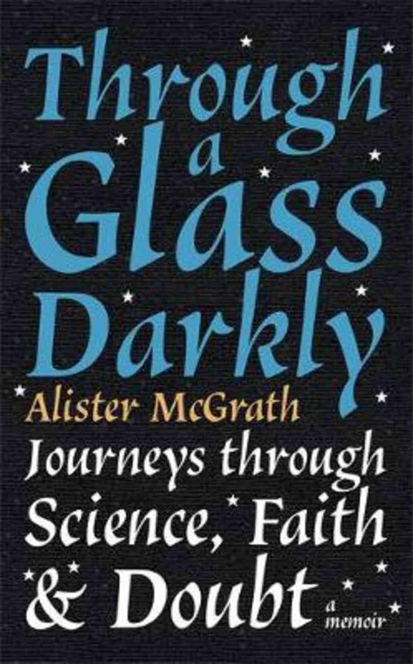 Through a Glass Darkly: Journeys Through Science, Faith and Doubt PB (Smaller)