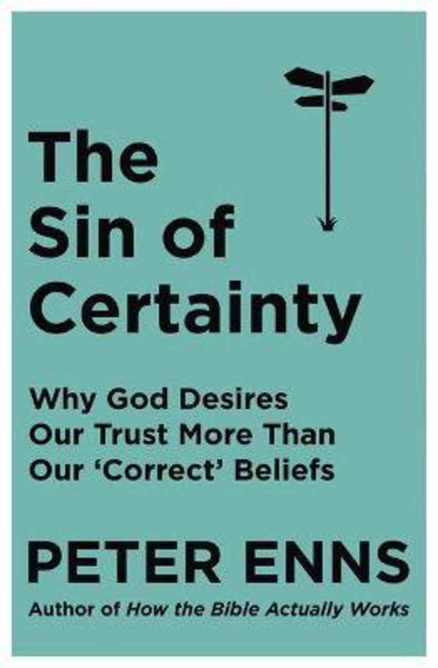 The Sin of Certainty: Why God Desires Our Trust More Than Our 'Correct' Beliefs PB (Larger)