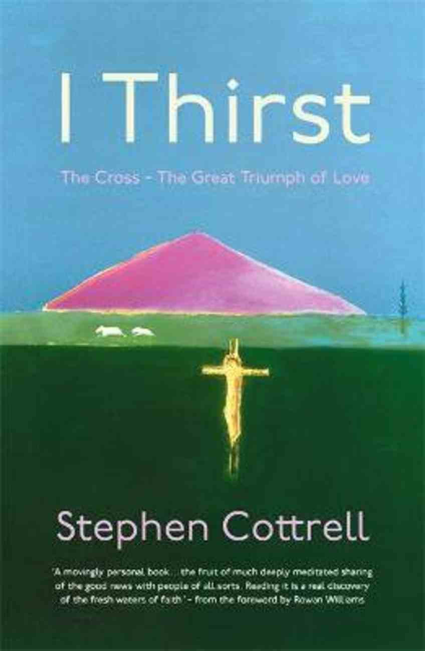 I Thirst: The Cross - the Great Triumph of Love PB (Smaller)