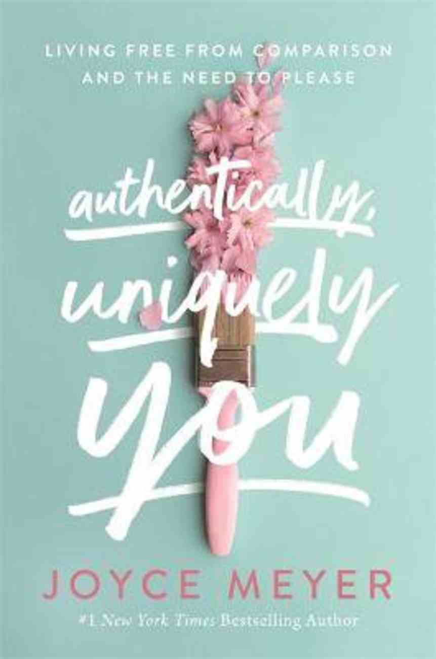 Authentically, Uniquely You: Living Free From Comparison and the Need to Please PB (Larger)