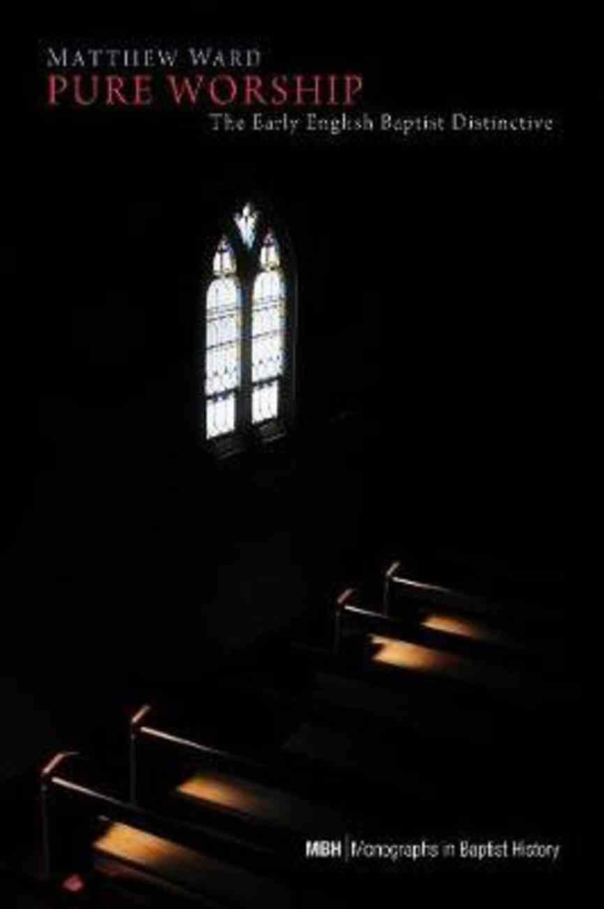 Pure Worship: The Early English Baptist Distinctive Paperback