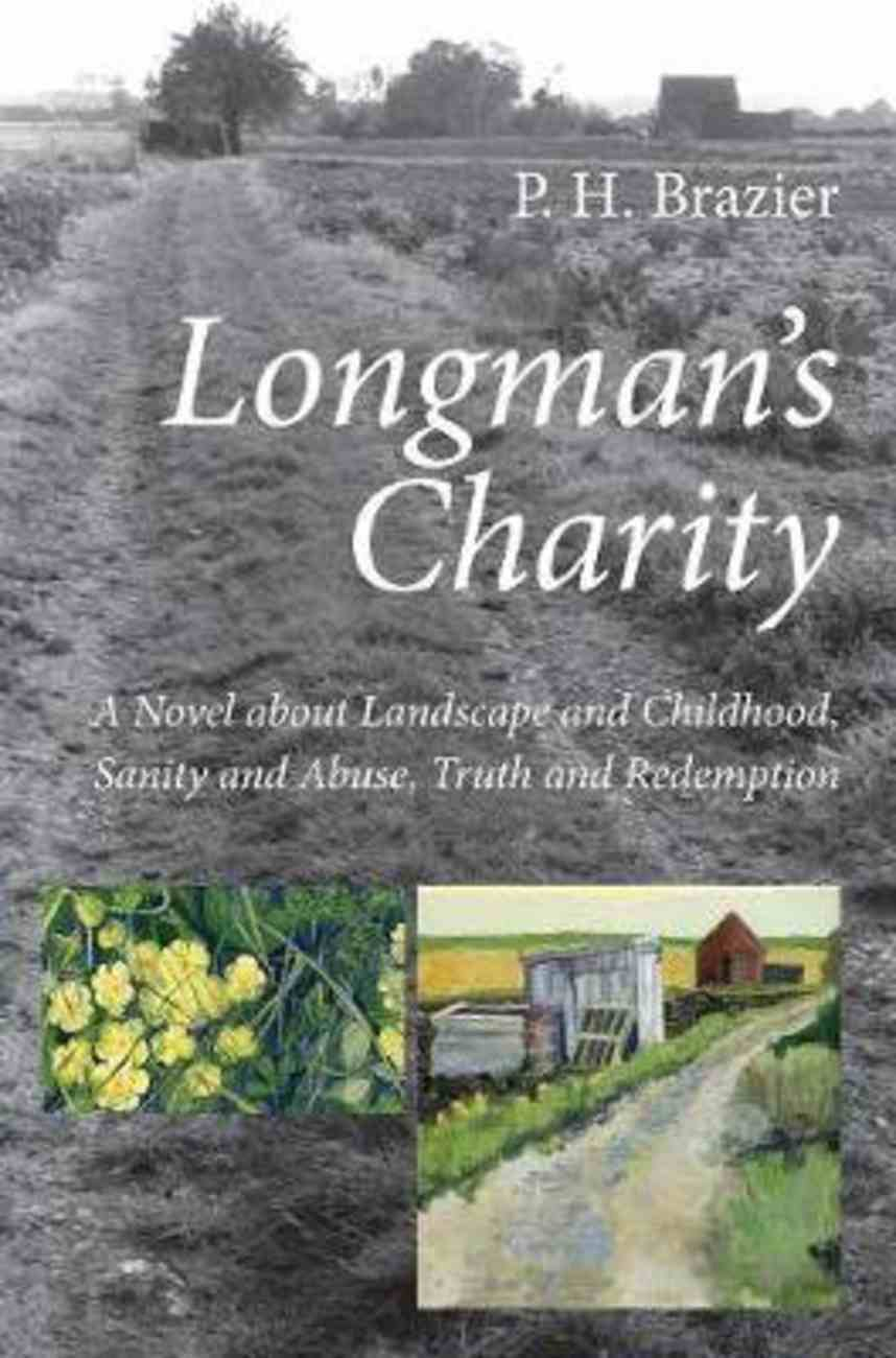Longman's Charity: A Novel About Landscape and Childhood, Sanity and Abuse, Truth and Redemption Paperback