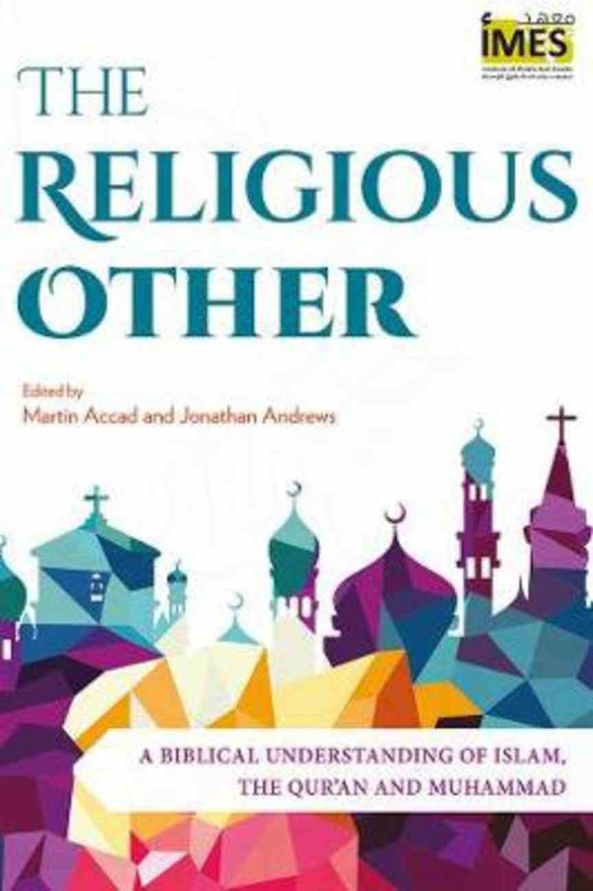 The Religious Other: A Biblical Understanding of Islam, the Qur'an and Muhammad Paperback