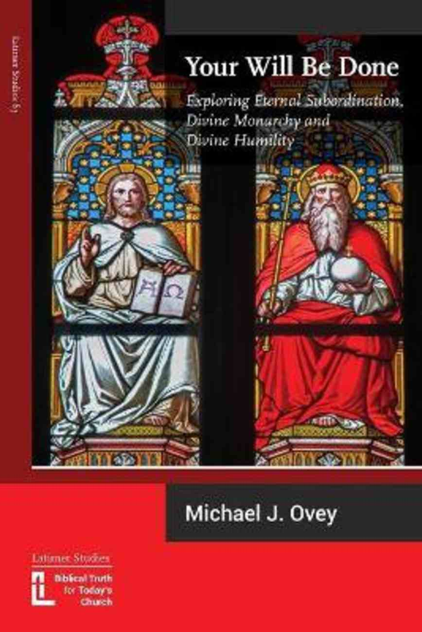 Your Will Be Done: Exploring Eternal Subordination, Divine Monarchy and Divine Humility Paperback