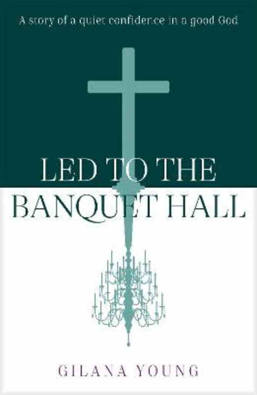 Led to the Banquet Hall: A Story of Quiet Confidence in a Good God Paperback