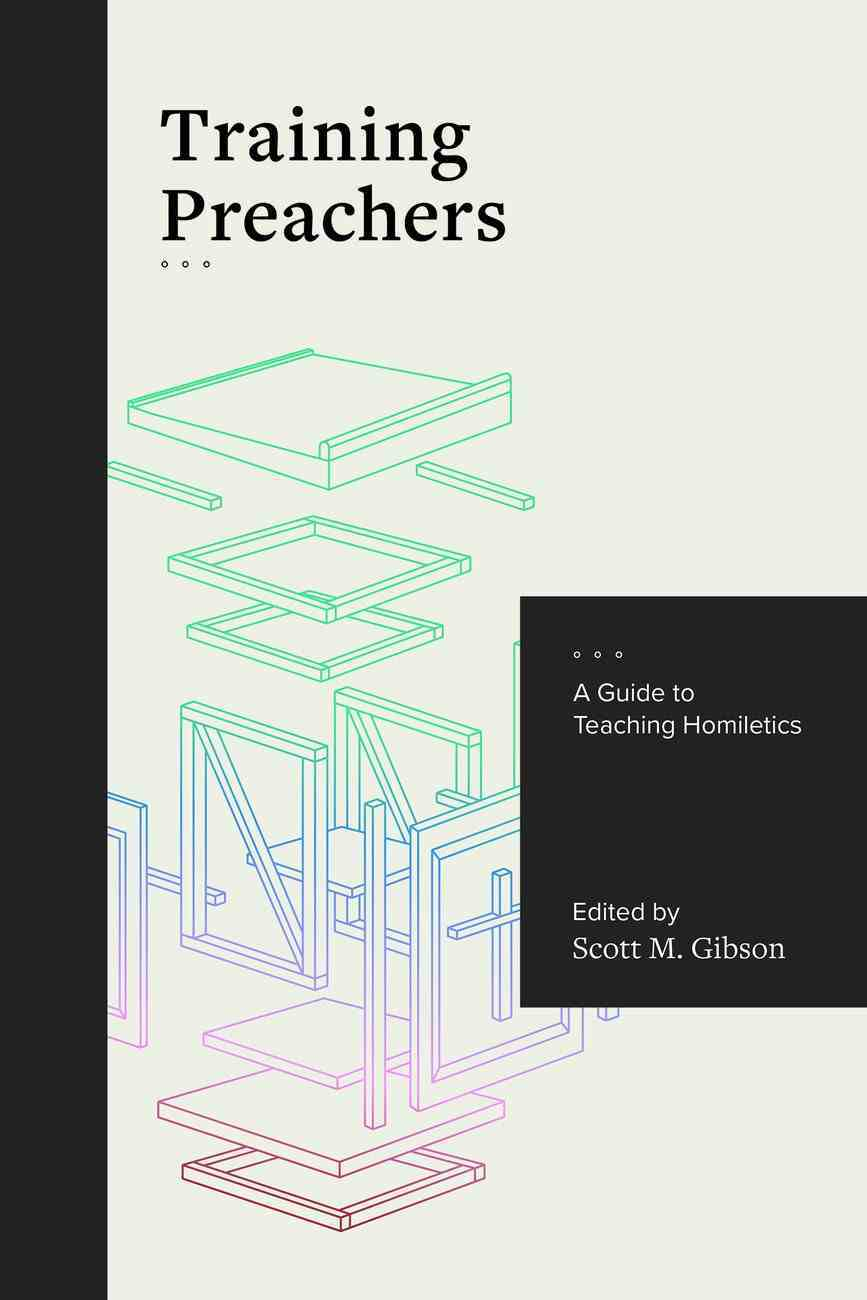 Training Preachers: A Guide to Teaching Homiletics Paperback