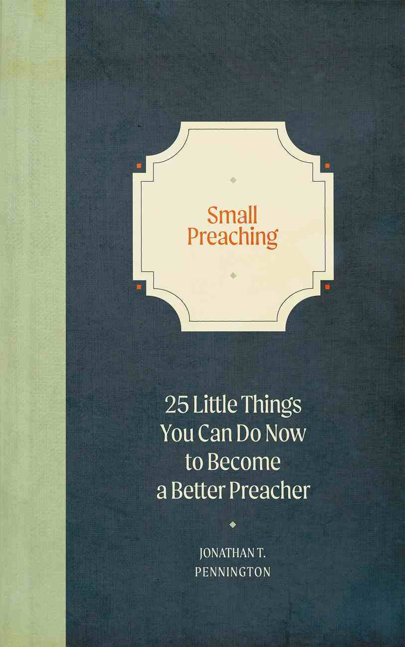 Small Preaching: 25 Little Things You Can Do Now to Make You a Better Preacher Hardback
