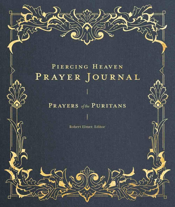 Piercing Heaven Prayer Journal: Prayers of the Puritans Hardback