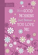 It's A Good Morning Just Because You Love Me image
