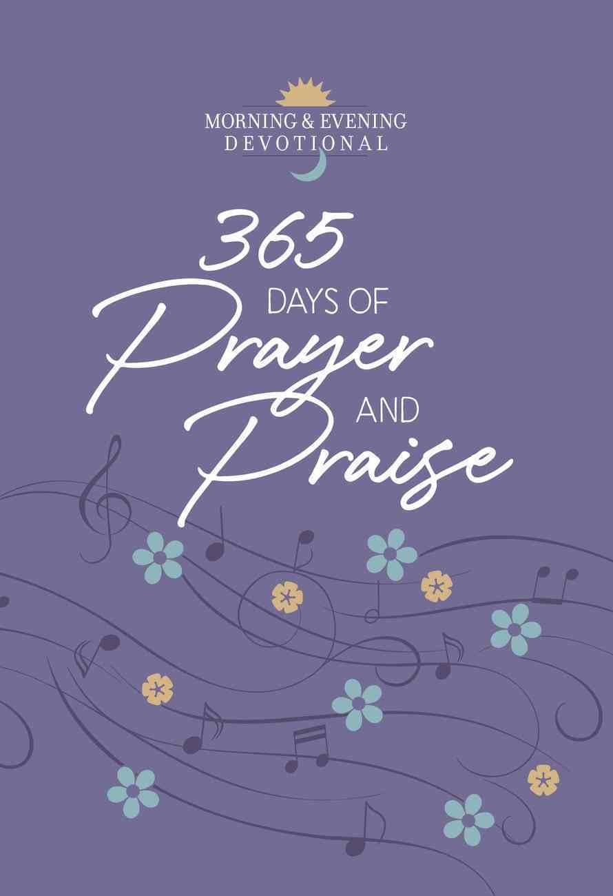 365 Days of Prayer and Praise: Morning & Evening Devotional Imitation Leather