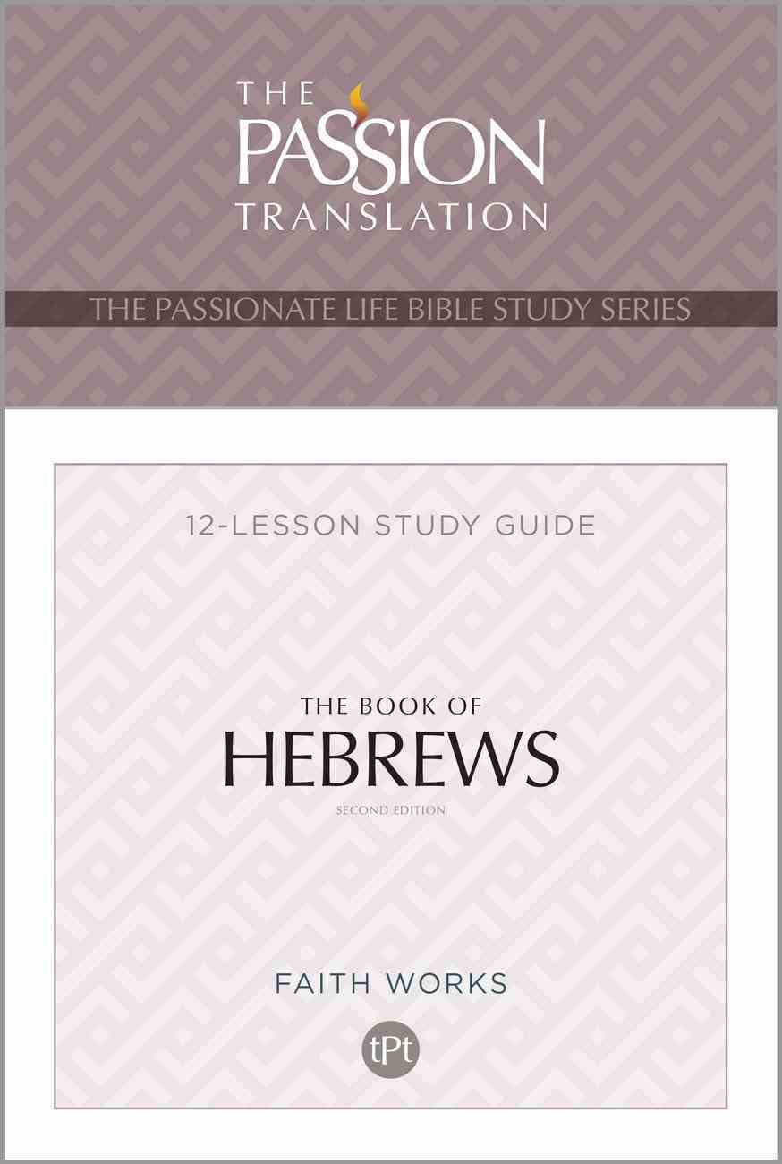 Book of Hebrews, the (Tpt, 12 Weeks) (Study Guide) (The Passionate Life Bible Study Series) Paperback