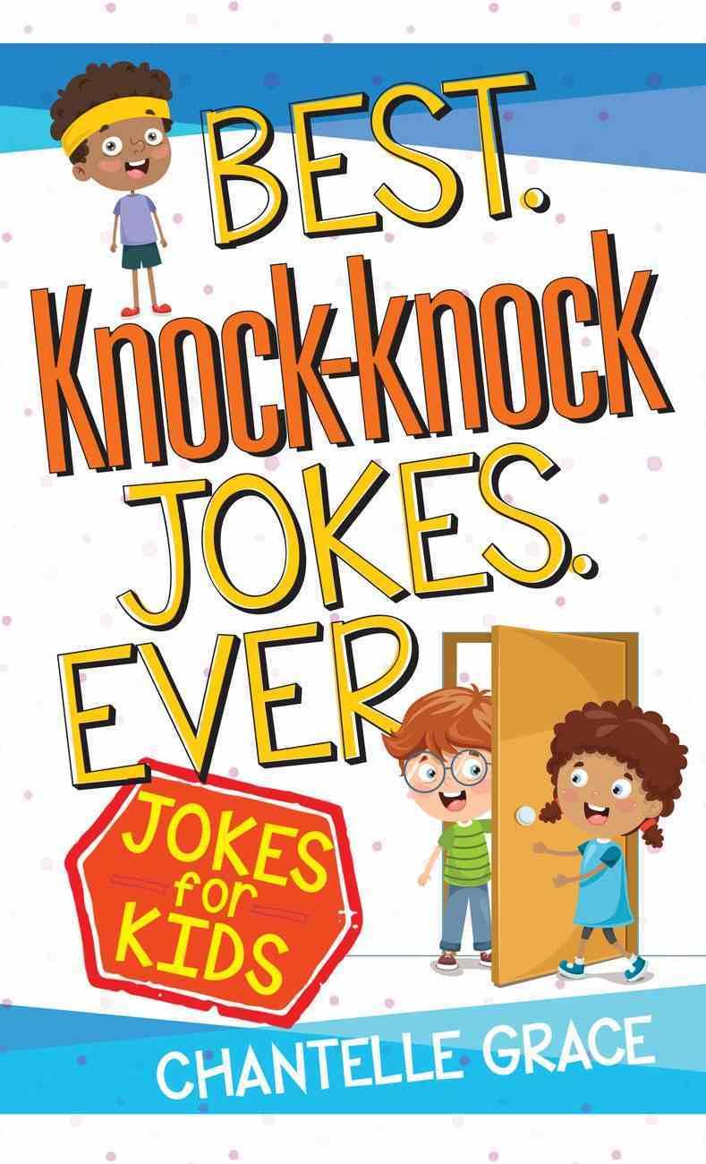 Best Knock-Knock Jokes Ever: Jokes For Kids Paperback