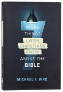 Seven Things I Wish Christians Knew About the Bible Paperback