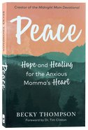Peace: Hope and Healing For the Anxious Momma's Heart Paperback