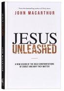 Jesus Unleashed: A New Vision of the Bold Confrontations of Christ and Why They Matter Hardback
