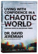 Living With Confidence in a Chaotic World: Certain Hope in Uncertain Times Paperback