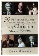 50 Pentecostal and Charismatic Leaders Every Christian Should Know Paperback