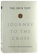 Journey to the Cross: A 40-Day Lenten Devotional Hardback