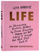 Life: An Obsessively Grateful, Undone By Jesus, Genuinely Happy, and Not Faking It Through the Hard Stuff Kind of Devotional Hardback