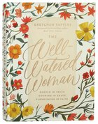 The Well-Watered Woman: Rooted in Truth, Growing in Grace, Flourishing in Faith Hardback