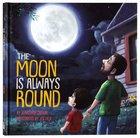 The Moon is Always Round Hardback