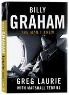 Billy Graham: The Man I Knew Hardback