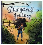 Dangerous Journey: The Story of Pilgrim's Progress Hardback
